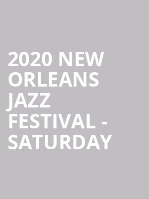 2020 New Orleans Jazz Festival - Saturday at New Orleans Fairgrounds
