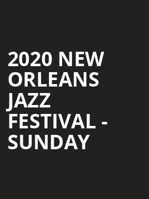 2020 New Orleans Jazz Festival - Sunday at New Orleans Fairgrounds