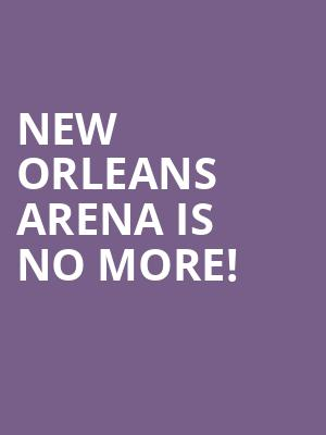 New Orleans Arena is no more