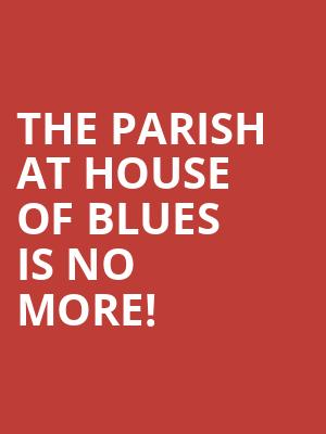The Parish At House Of Blues is no more