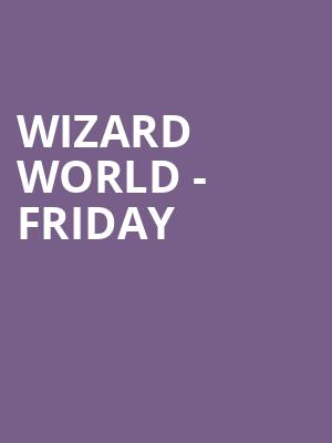 Wizard World - Friday at New Orleans Ernest N. Morial Convention Center