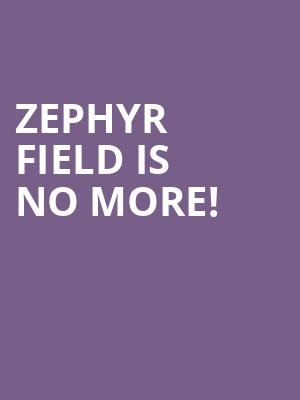 Zephyr Field is no more