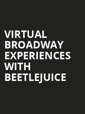 Virtual Broadway Experiences with BEETLEJUICE, Virtual Experiences for New Orleans, New Orleans