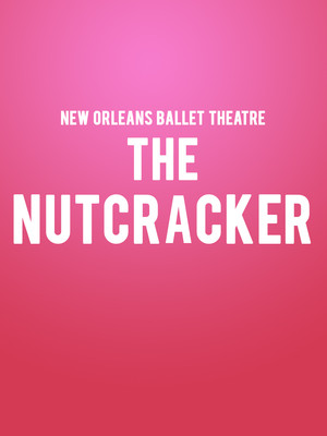 New Orleans Ballet Theatre The Nutcracker, Orpheum Theater, New Orleans